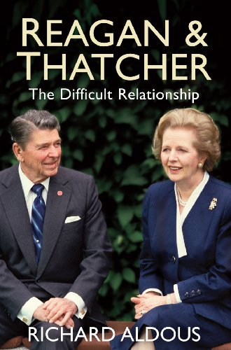 Reagan and Thatcher: The Difficult Relationship: Richard Aldous