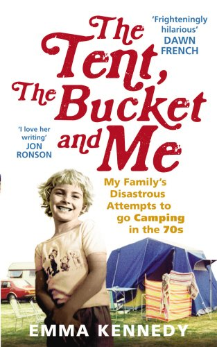 9780091926786: The Tent, the Bucket and Me: My Family's Disastrous Attempts to go Camping in the 70s