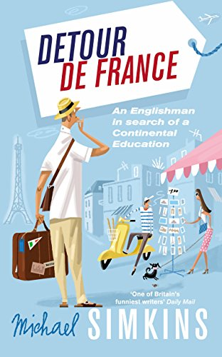 9780091927523: Detour de France: An Englishman in Search of a Continental Education