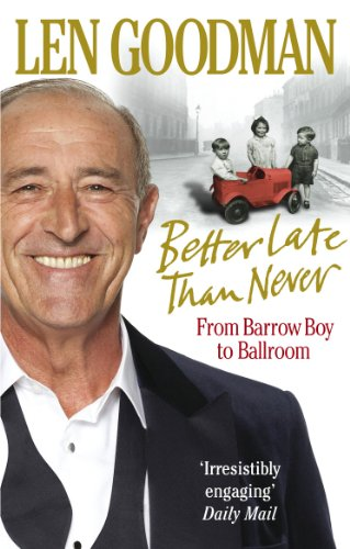 9780091928032: Better Late Than Never: From Barrow Boy to Ballroom