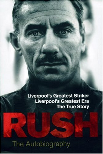 9780091928056: Rush: The Autobiography: Liverpool's Greatest Striker, Liverpool's Greatest Era, The True Story