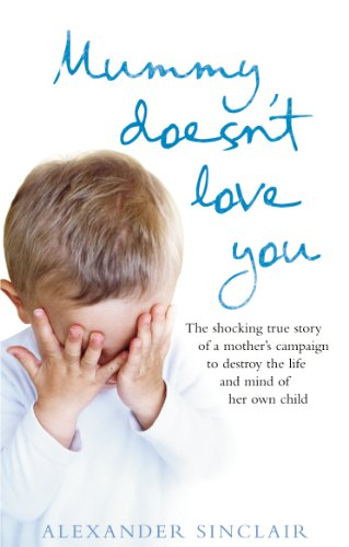 9780091928070: Mummy Doesn't Love You: The Shocking True Story of a Mother's Campaign to Destroy the