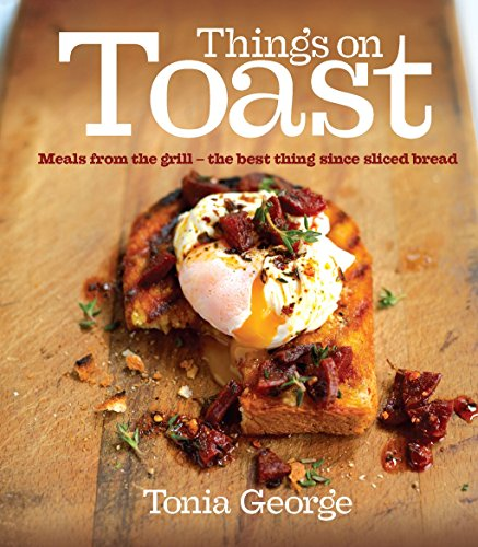 9780091928308: Things on Toast: Meals From the Grill - the Best Thing Since Sliced Bread