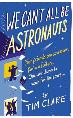 9780091928599: We Can't All Be Astronauts: Your Friends Are Successes. You're a Failure. One Last Chance to Reach for the Stars...: Your Friends Are Successes. ... One Last Chance to Follow Your Dreams...
