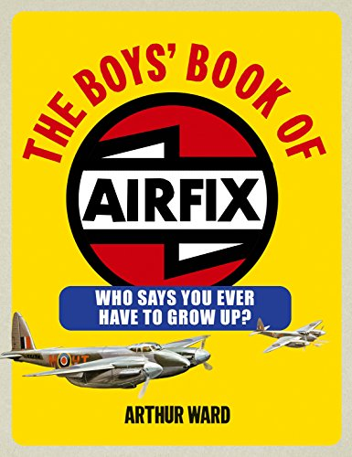 9780091928988: The Boys' Book of Airfix: Who Says You Ever Have to Grow Up?