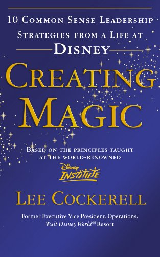 9780091929121: Creating Magic: 10 Common Sense Leadership Strategies from a Life at Disney