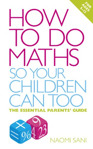 9780091929381: How to Do Maths So Your Children Can Too: The Essential Parents' Guide