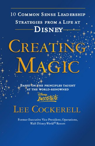 9780091929459: Creating Magic: 10 Common Sense Leadership Strategies from a Life at Disney