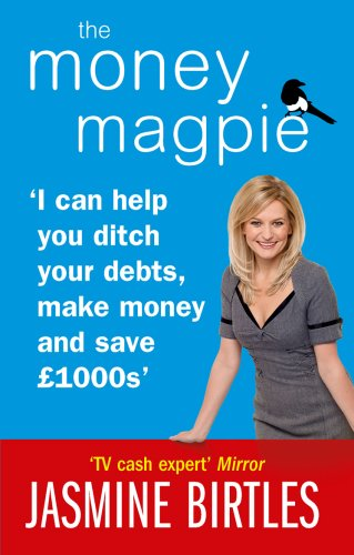 9780091929466: The Money Magpie: I can help you ditch your debts, make money and save �1000s: The Ultimate Guide to Savvy Saving, Ditching Your Debts and Making Money