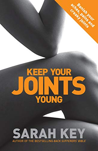 9780091929480: Keep Your Joints Young: Banish Your Aches, Pains and Creaky Joints
