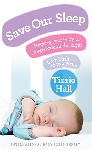 9780091929503: Save Our Sleep: Helping Your Baby to Sleep Through the Night from Birth to Two Years
