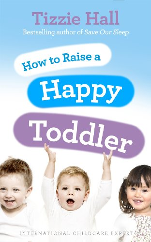 9780091929510: How to Raise a Happy Toddler