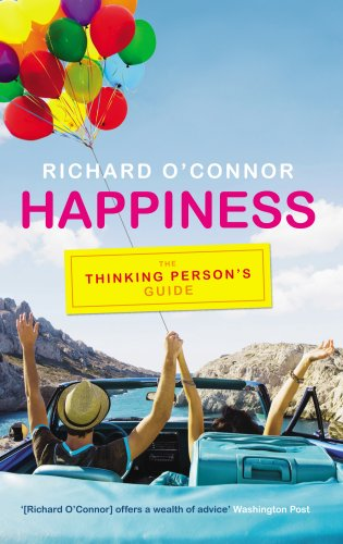 Happiness: The Thinking Person's Guide (0091929520) by Richard O'Connor