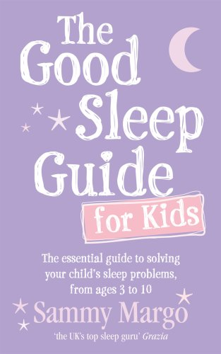 9780091929695: The Good Sleep Guide for Kids: The essential guide to solving your child's sleep problems, from ages 3 to 10