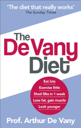 9780091929800: The De Vany Diet: Eat lots, exercise little; shed 5lbs in 1 week, lose fat; gain muscle, look younger; feel stronger