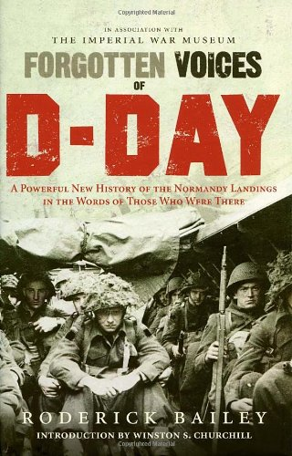 9780091930110: Forgotten Voices of D-Day: A Powerful New History of the Normandy Landings in the Words of Those Who Were There