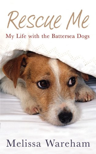 9780091930158: Rescue Me: My Life with the Battersea Dogs