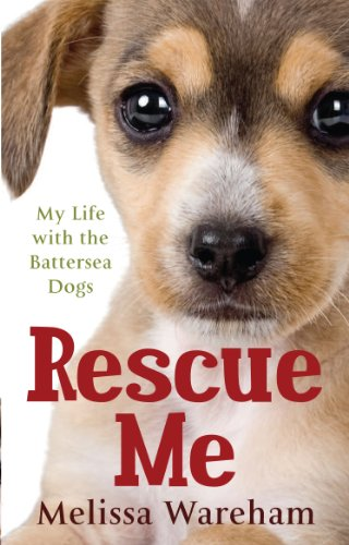 9780091930165: Rescue Me: My Life with the Battersea Dogs