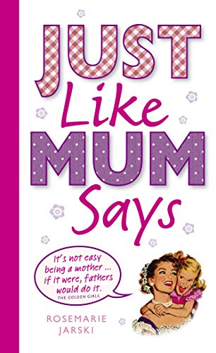 9780091930486: Just Like Mum Says: A Book of Mum's Wit