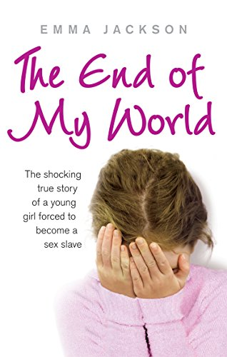 9780091930523: The End of My World: The Shocking True Story of a Young Girl Forced to Become a Sex Slave