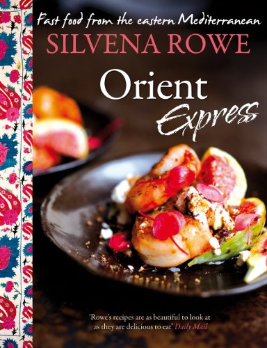 Orient Express: Fast Food From the Eastern Mediterranean: Silvena Rowe