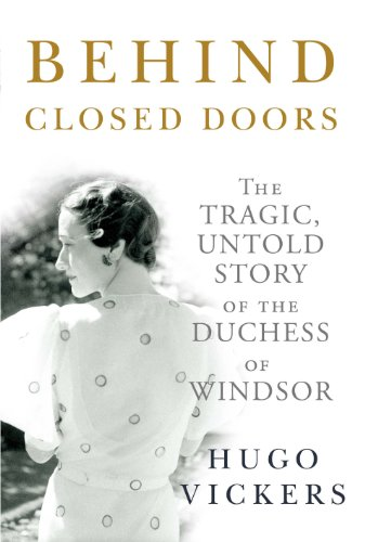 Behind Closed Doors: The Tragic, Untold Story of the Duchess of Windsor: Vickers, Hugo