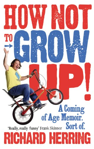 9780091932091: How Not to Grow Up!: A Coming of Age Memoir. Sort of.