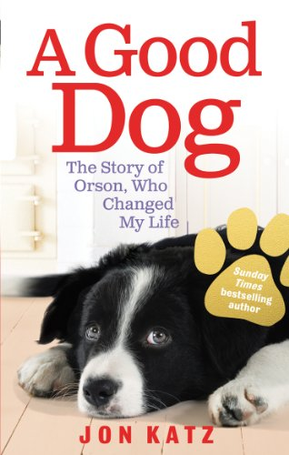 9780091932251: Good Dog: The Story of Orson, Who Changed My Life