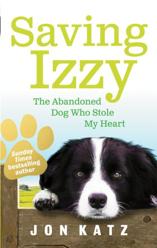 9780091932268: Saving Izzy: The Abandoned Dog Who Stole My Heart