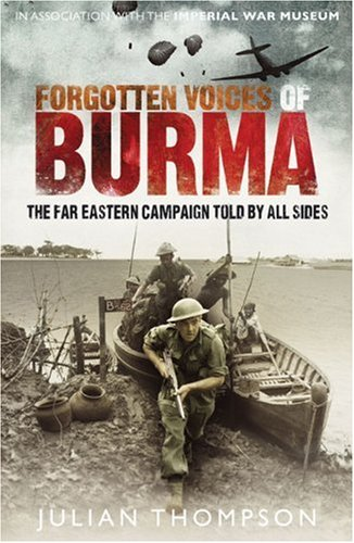 9780091932367: Forgotten Voices of Burma: A New History of the Second World War's Forgotten Conflict in the Words of Those Who Were There