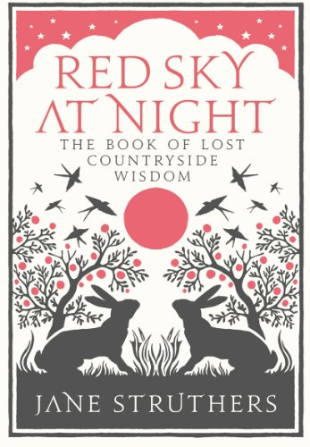 Red Sky at Night. The Book of Lost Countryside Wisdom.