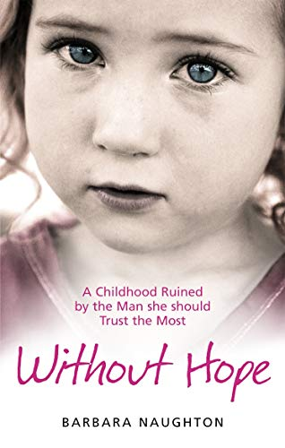 9780091932534: Without Hope: A Childhood Ruined by the Man she should Trust the Most