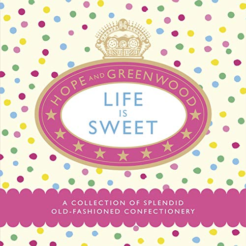 9780091932664: Life is Sweet: A Collection of Splendid Old-Fashioned Confectionery