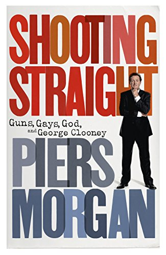 9780091933173: Shooting Straight: Guns, Gays, God, and George Clooney