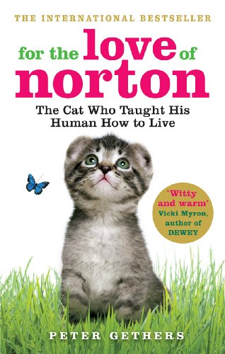 For the Love of Norton: The Cat Who Taught His Human How to Live: Gethers, Peter