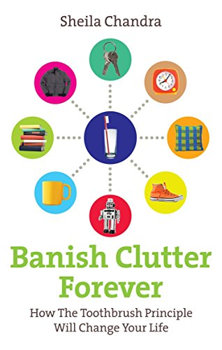 9780091935023: Banish Clutter Forever: How the Toothbrush Principle Will Change Your Life
