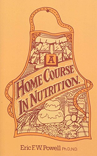 9780091935108: A Home Course In Nutrition