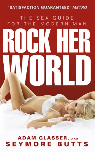 9780091935412: Rock Her World: The Sex Guide for the Modern Man