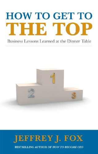 9780091935429: How to Get to the Top: Business Lessons Learned at the Dinner Table