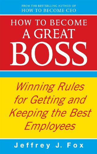 9780091935436: How to Become a Great Boss: Winning Rules for Getting and Keeping the Best Employees