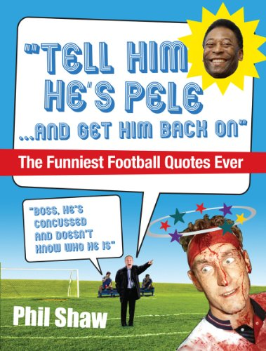9780091935979: Tell Him He's Pele: The Greatest Collection of Humorous Football Quotations Ever!