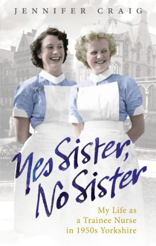 9780091937959: Yes Sister, No Sister: My Life as a Trainee Nurse in 1950s Yorkshire