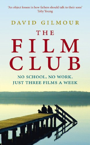 9780091937997: The Film Club: No School. No Work ... Just Three Films a Week