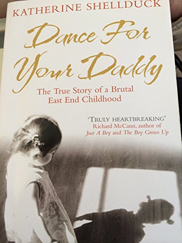 9780091938659: Dance For Your Daddy: The True Story of a Brutal East End Childhood