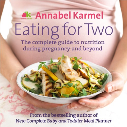 9780091938796: Eating for Two: The complete guide to nutrition during pregnancy and beyond