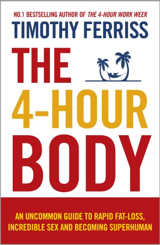 9780091939526: The 4-Hour Body: An Uncommon Guide to Rapid Fat-loss, Incredible Sex and Becoming Superhuman