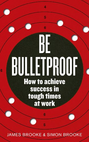 9780091939816: Be Bulletproof: How to Achieve Success in Tough Times at Work