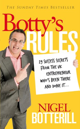 9780091939922: Botty's Rules: 29 Success Secrets From the UK Entrepreneur Who's Been There and Done it...