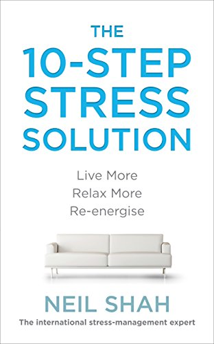 9780091939960: The 10-Step Stress Solution: Live More, Relax More, Re-energise