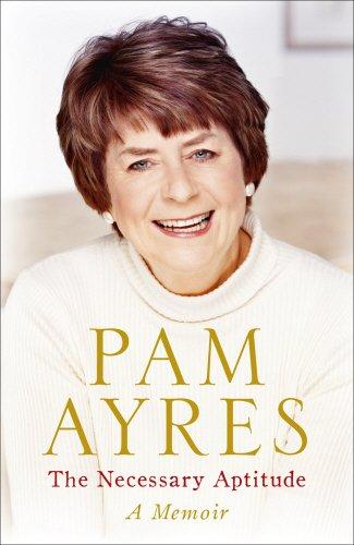 The Necessary Aptitude: A Memoir: Ayres, Pam